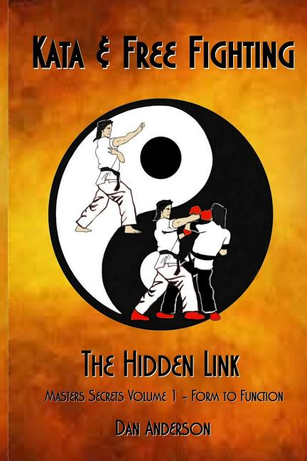 Kata & Free Fighting - The Hidden Link: Masters Secrets Volume 1 - Form to Function. Dan Anderson
