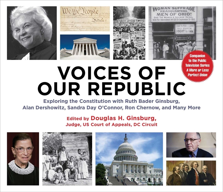 Voices of Our Republic: Exploring the Constitution with Ruth Bader Ginsburg, Alan Dershowitz,...