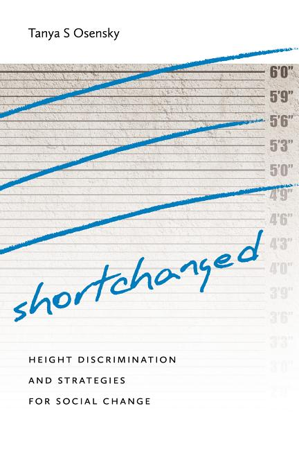 Shortchanged: Height Discrimination and Strategies for Social Change. Tanya S. Osensky