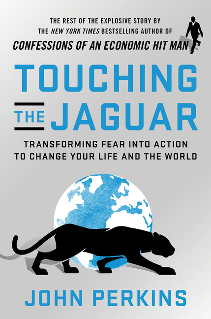 Touching the Jaguar: Transforming Fear into Action to Change Your Life and the World. John Perkins