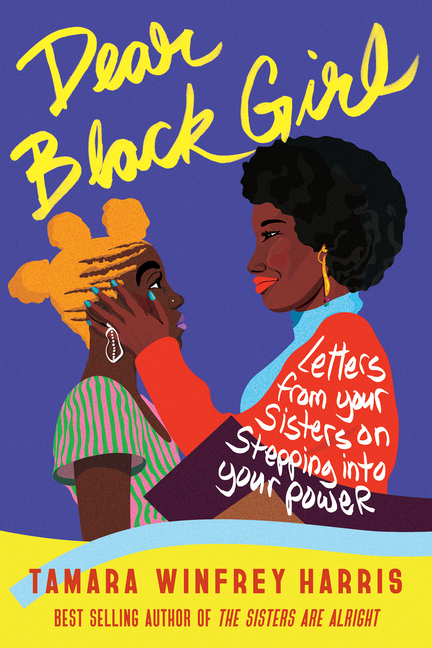 Dear Black Girl: Letters From Your Sisters on Stepping Into Your Power. Tamara Winfrey Harris.