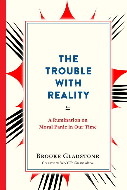 The Trouble with Reality. Brooke Gladstone.