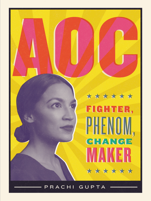 AOC: Fighter, Phenom, Changemaker. Prachi Gupta