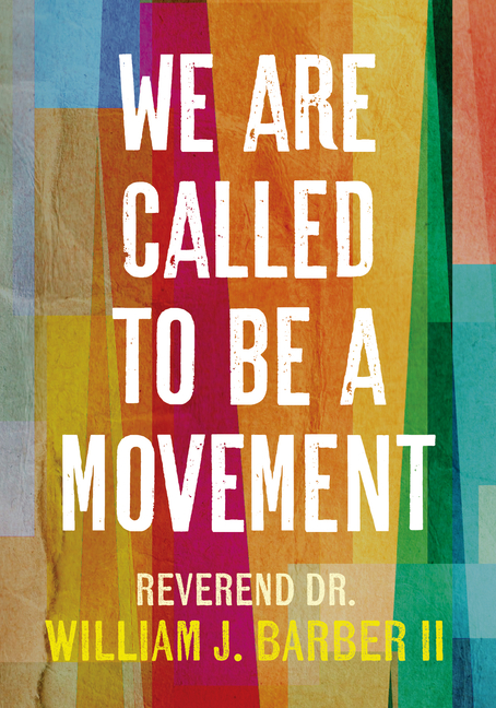 We Are Called to Be a Movement. William Barber