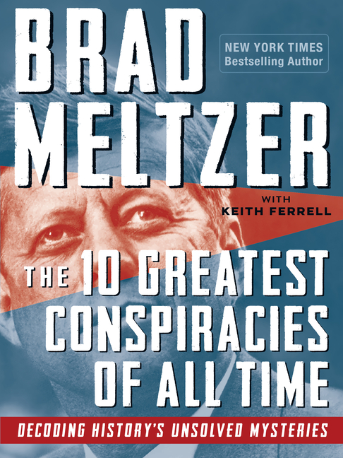 The 10 Greatest Conspiracies of All Time: Decoding History's Unsolved Mysteries. Brad Meltzer