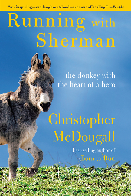 Running with Sherman: The Donkey with the Heart of a Hero. Christopher McDougall.