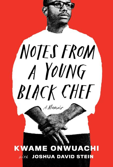 Notes from a Young Black Chef. Kwame Onwuachi, Joshua David, Stein.