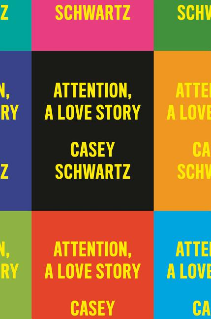 Attention A Love Story. Casey Schwartz