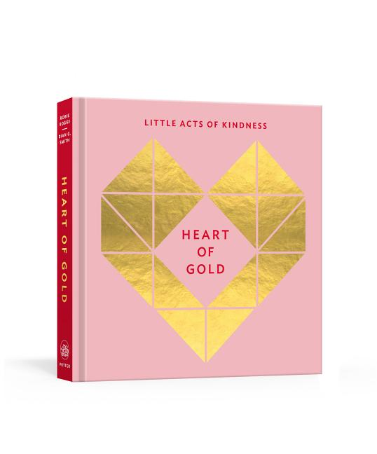 Heart of Gold Journal: Little Acts of Kindness. Dian Smith Robie Rogge