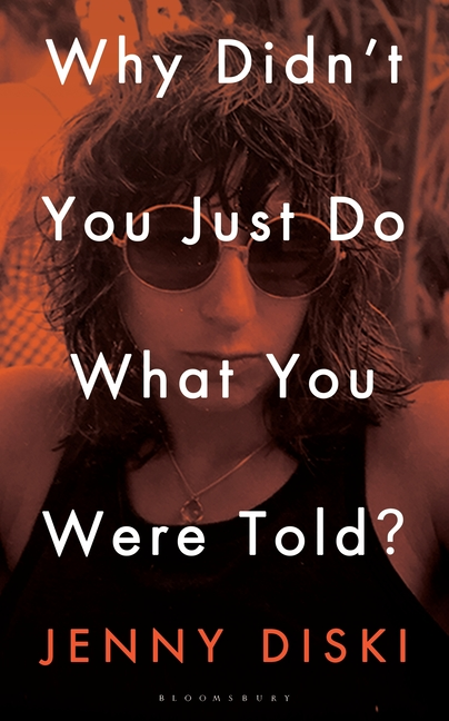 Why Didn't You Just Do What You Were Told?: Essays. Jenny Diski