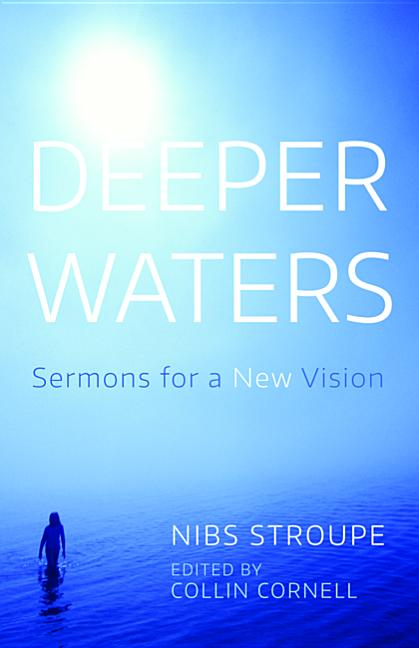 Deeper Waters: Sermons for a New Vision. Nibs Stroupe