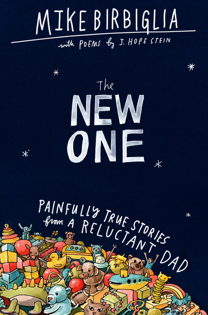 The New One: Painfully True Stories from a Reluctant Dad. Mike Birbiglia