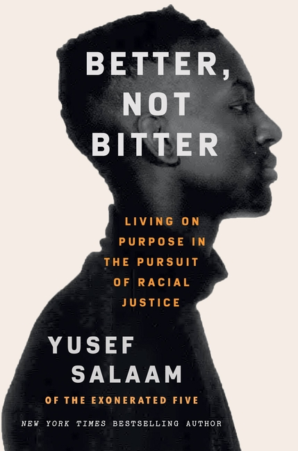 Better, Not Bitter: Living on Purpose in the Pursuit of Racial Justice. Yusef Salaam