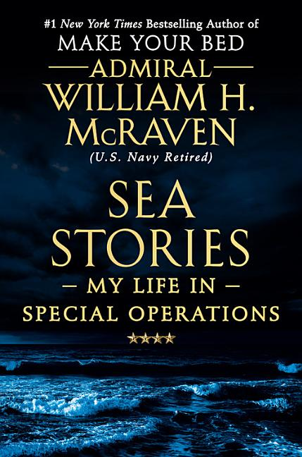 Sea Stories: My Life in Special Operations. William H. McRaven