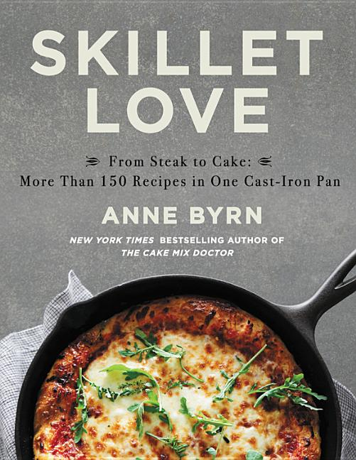 Skillet Love: From Steak to Cake: More Than 150 Recipes in One Cast-Iron Pan. rn.