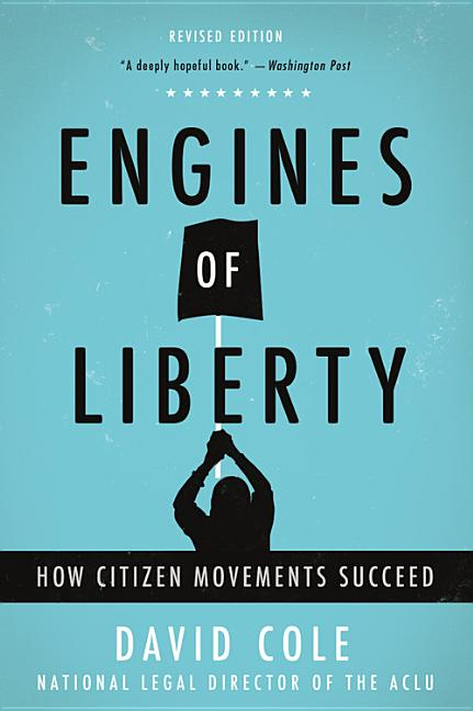 Engines of Liberty. David Cole.