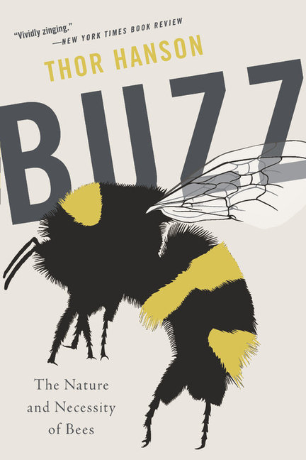 Buzz: The Nature and Necessity of Bees. Thor Hanson
