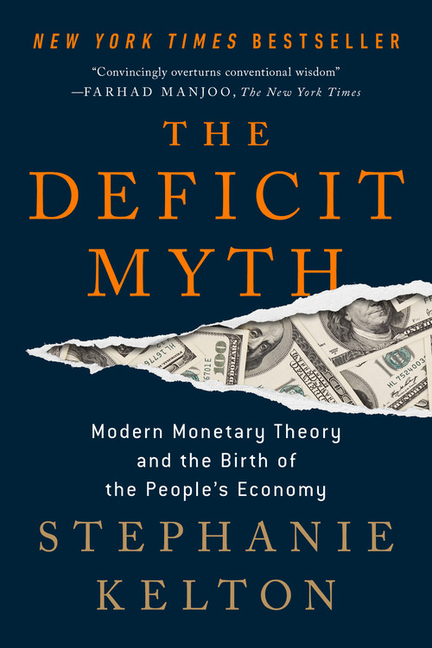 The Deficit Myth: Modern Monetary Theory and the Birth of the People's Economy. Stephanie Kelton