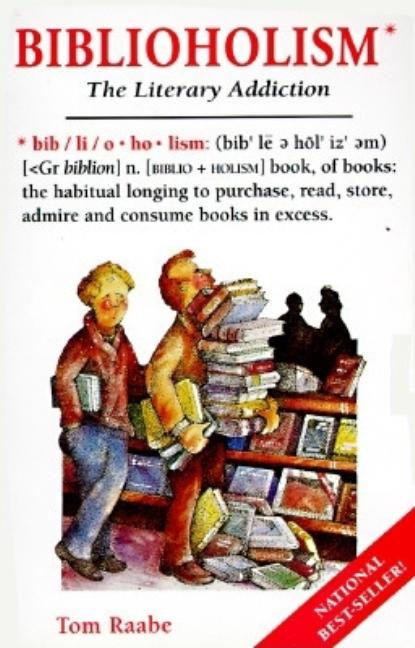 Biblioholism: The Literary Addiction. TOM RAABE