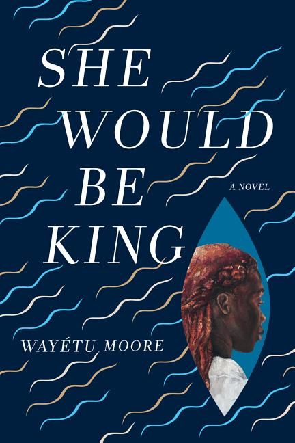 She Would Be King. Wayétu Moore.
