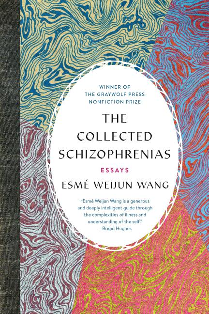 The Collected Schizophrenias. Esmé Weijun Wang