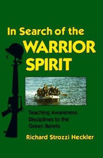 In Search of the Warrior Spirit: Teaching Awareness Disciplines to the Green Berets (Revised)....