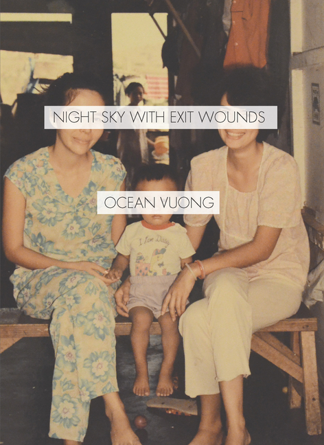 Night Sky with Exit Wounds. Ocean Vuong.