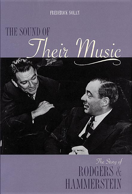 Sound of Their Music: The Story of Rodgers and Hammerstein Revised and Updated (Revised)....