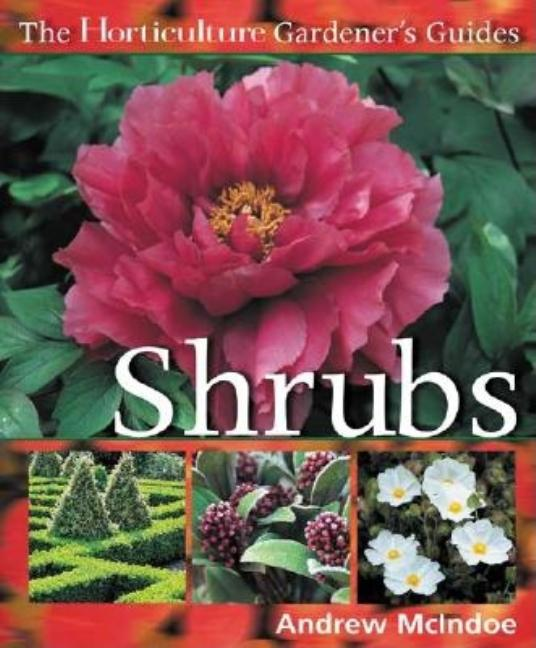 The Horticulture Gardener's Guides - Shrubs (Horticulture Gardener's Guides). Andy McIndoe