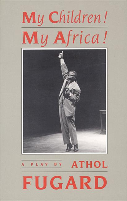 My Children! My Africa! (Tcg Edition). Athol Fugard