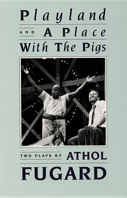Playland and a Place with the Pigs. Athol Fugard