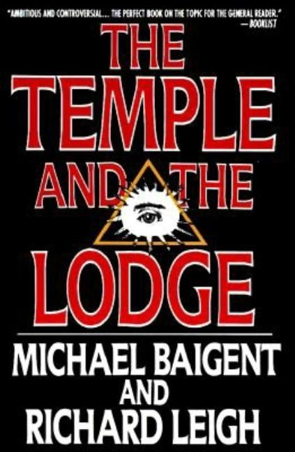The Temple and the Lodge. RICHARD LEIGH MICHAEL BAIGENT