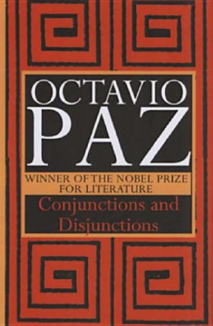 Conjunctions and Disjunctions. Octavio Paz