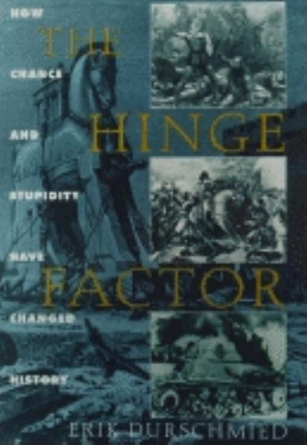 Hinge Factor : How Chance and Stupidity Have Changed History. ERIK DURSCHMIED