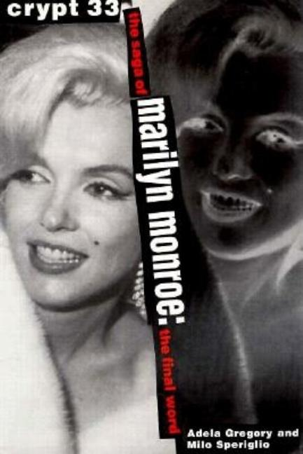 Crypt 33: The Saga of Marilyn Monroe - The Final Word. Milo Speriglio Adela Gregory