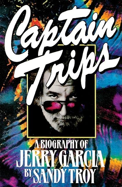 Captain Trips : A Biography of Jerry Garcia. SANDY TROY.