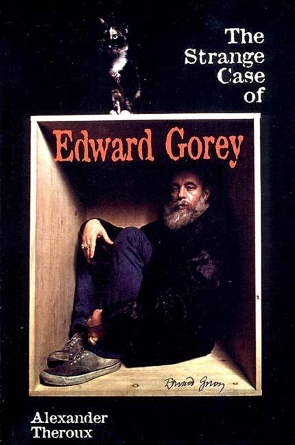 The Strange Case of Edward Gorey. Alexander Theroux