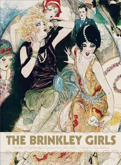 The Brinkley Girls: The Best of Nell Brinkley's Cartoons from 1913-1940. Nell Brinkley