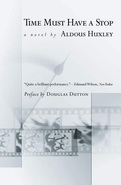Time Must Have a Stop (Coleman Dowell British Literature Series). Aldous Huxley