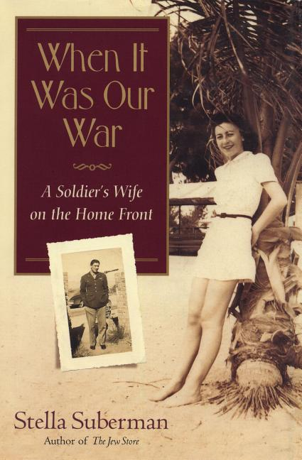 When It Was Our War : A Soldiers Wife on the Home Front. STELLA SUBERMAN.