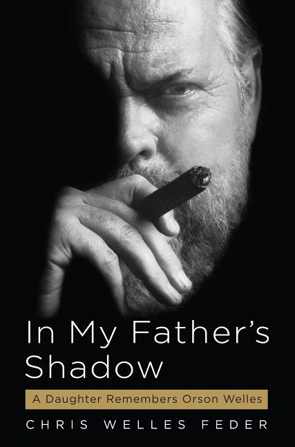 In My Father's Shadow: A Daughter Remembers Orson Welles. Chris Welles Feder