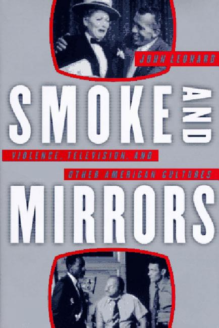 Smoke and Mirrors: Violence, Television, and Other American Cultures. John Leonard