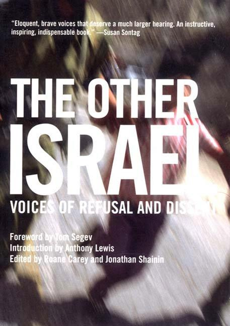 The Other Israel: Voices of Refusal and Dissent. Tom Segev Anthony Lewis