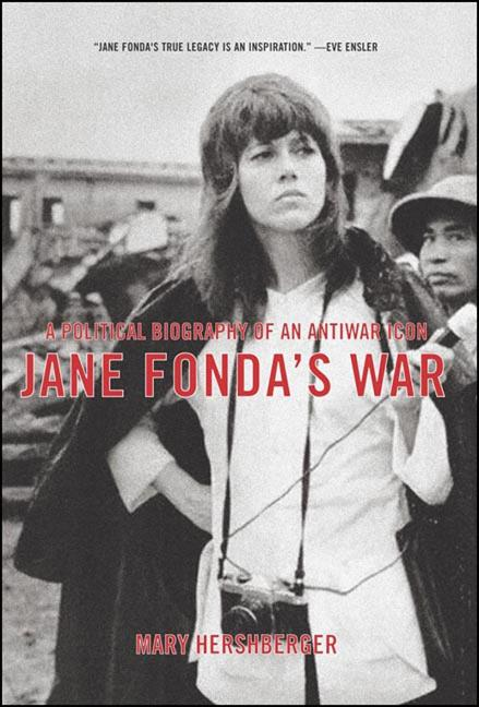 Jane Fonda's War : A Political Biography Of An Antiwar Icon. MARY HERSHBERGER