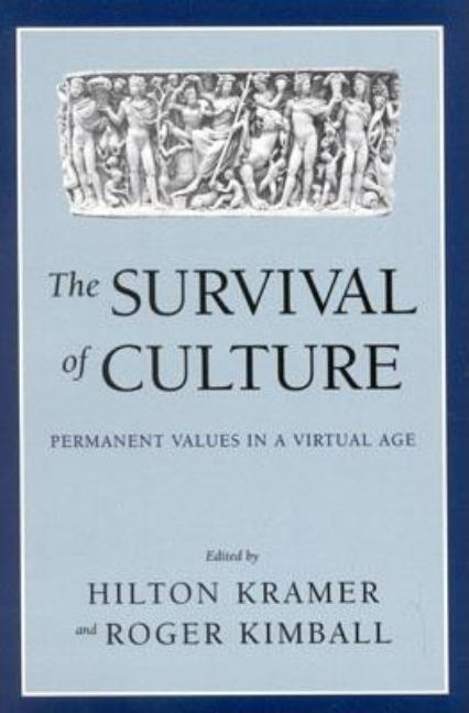 The Survival of Culture: Permanent Values in a Virtual Age