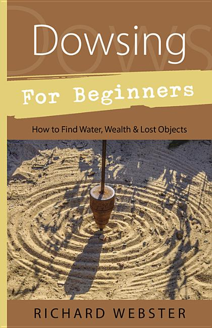 Dowsing for Beginners : The Art of Discovering : Water, Treasure, Gold, Oil, Artifacts. RICHARD...