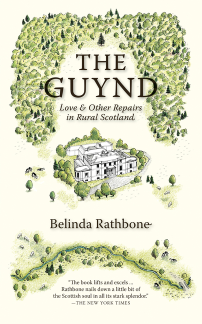 The Guynd: Love & Other Repairs in Rural Scotland. Belinda Rathbone