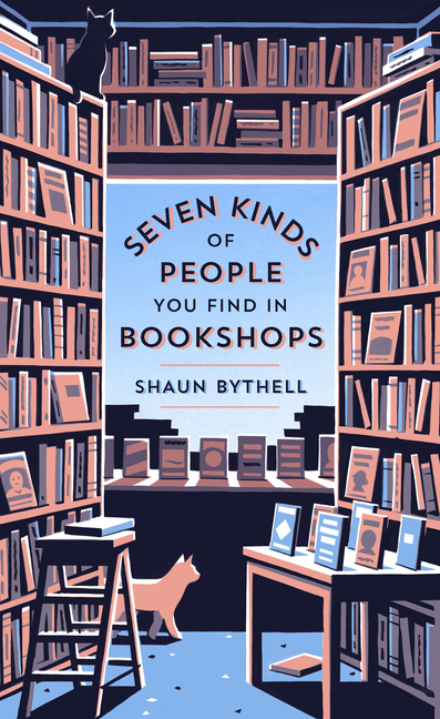 Seven Kinds of People You Find in Bookshops. Shaun Bythell