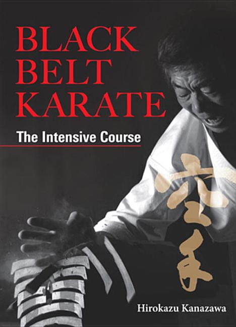 Black Belt Karate: The Intensive Course. Hirokazu Kanazawa