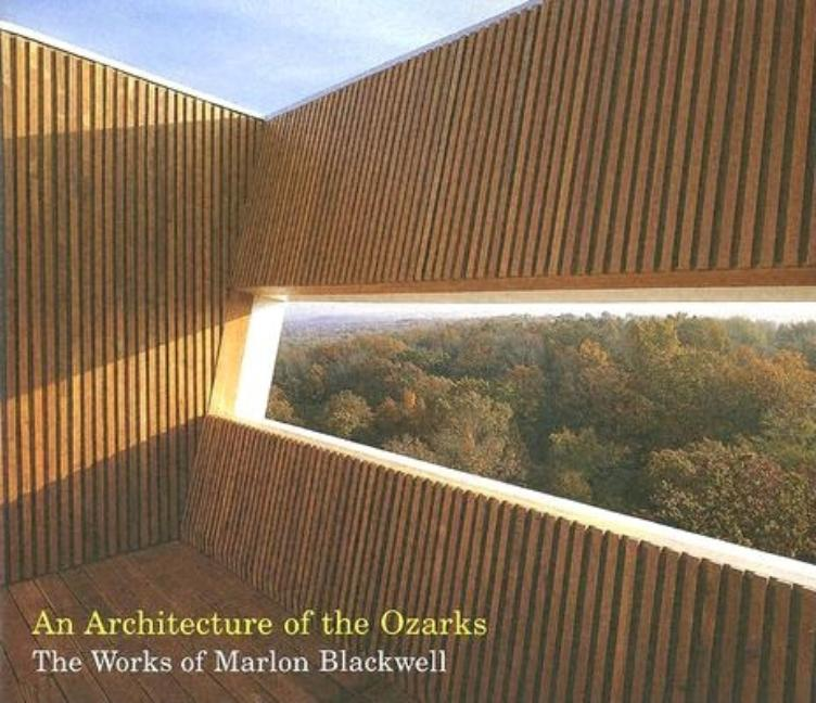 An Architecture of the Ozarks: The Works of Marlon Blackwell. Marlon Blackwell